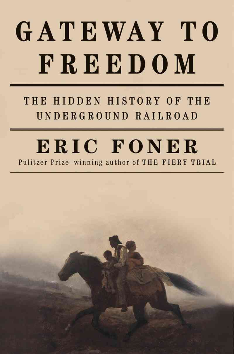 Gateway to Freedom By Foner, Eric